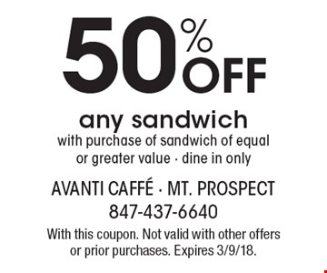 50% off any sandwich with purchase of sandwich of equal or greater value. Dine in only. With this coupon. Not valid with other offers or prior purchases. Expires 3/9/18.