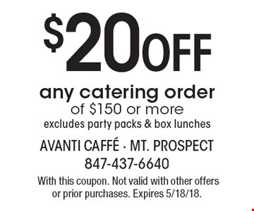 $20 off any catering order of $150 or more excludes party packs & box lunches.With this coupon. Not valid with other offers or prior purchases. Expires 5/18/18.