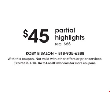 $45 partial highlights reg. $65. With this coupon. Not valid with other offers or prior services. Expires 3-1-18. Go to LocalFlavor.com for more coupons.
