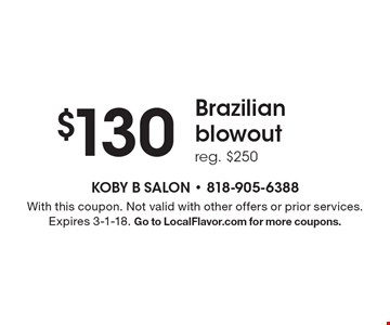 $130 Brazilian blowout reg. $250. With this coupon. Not valid with other offers or prior services. Expires 3-1-18. Go to LocalFlavor.com for more coupons.