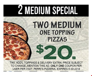 Two Medium One Topping Pizzas $20