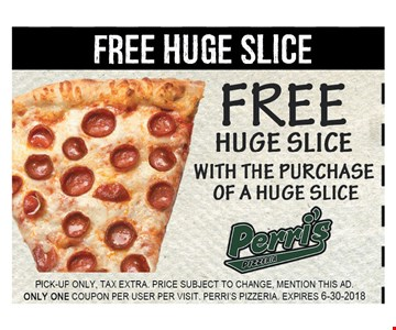 Free Huge Slice with the Purchase of a Huge Slice