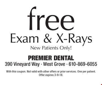 Free Exam & X-Rays New Patients Only! With this coupon. Not valid with other offers or prior services. One per patient. Offer expires 3-9-18.