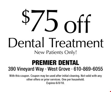 $75 off Dental Treatment New Patients Only! With this coupon. Coupon may be used after initial cleaning. Not valid with any other offers or prior services. One per household. Expires 6/8/18.