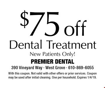 $75 off Dental Treatment New Patients Only! With this coupon. Not valid with other offers or prior services. Coupon may be used after initial cleaning. One per household. Expires 1/4/19.