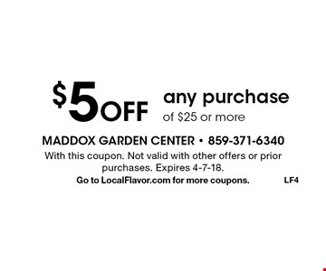 $5 Off any purchase of $25 or more. With this coupon. Not valid with other offers or prior purchases. Expires 4-7-18. Go to LocalFlavor.com for more coupons.