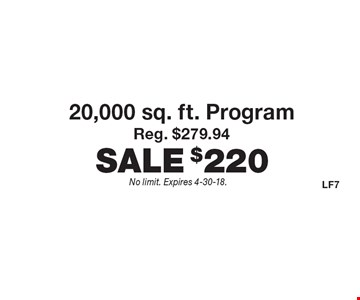 $220 20,000 sq. ft. Fertilome Program. Reg. $279.94. No limit. Expires 4-30-18.