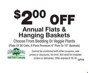 $2.00 OFF Annual Flats & Hanging Baskets. Choose From Bedding Or Veggie Plants (Flats Of 36 Cells, 6 Pack Premium 4