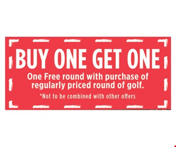 Buy One Get One, One Free Round With Purchase Of Regularly Priced Round Of Golf. 06/22/18