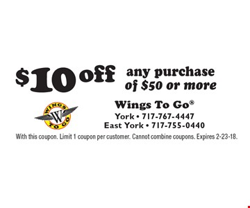$10 off any purchase of $50 or more. With this coupon. Limit 1 coupon per customer. Cannot combine coupons. Expires 2-23-18.