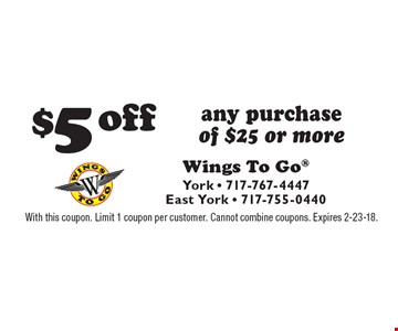 $5 off any purchase of $25 or more. With this coupon. Limit 1 coupon per customer. Cannot combine coupons. Expires 2-23-18.