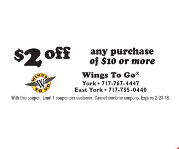 $2 off any purchase of $10 or more. With this coupon. Limit 1 coupon per customer. Cannot combine coupons. Expires 2-23-18.