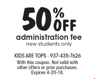 50% Off administration fee new students only. With this coupon. Not valid with other offers or prior purchases. Expires 4-20-18.