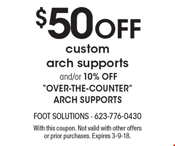 $50 OFF customarch supports and/or 10% off