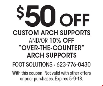 $50 OFF custom arch supports and/or 10% off