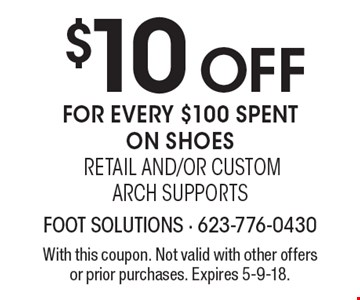 $10 OFF for every $100 spent on shoes retail and/or custom arch supports. With this coupon. Not valid with other offers or prior purchases. Expires 5-9-18.