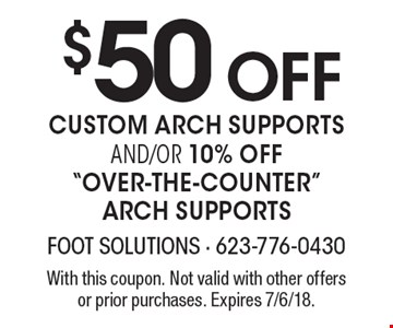 $50 OFF custom arch supportsand/or 10% off