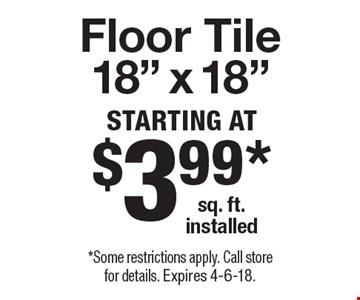 Starting At $3.99*sq. ft.installed Floor Tile 18