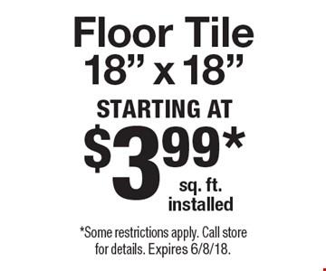 Starting At $3.99* sq. ft. installed Floor Tile 18