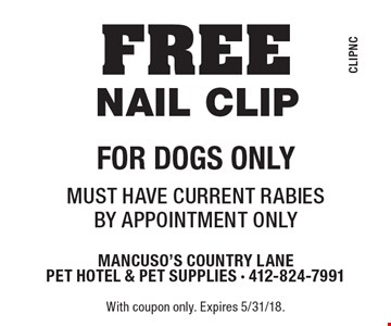 FREE nail clip For dogs only.Must have current rabies. By appointment only. With coupon only. Expires 5/31/18.