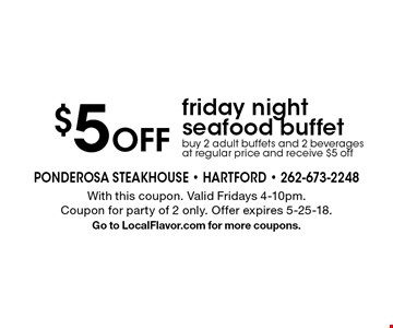 $5 off friday night seafood buffet. Buy 2 adult buffets and 2 beverages at regular price and receive $5 off. With this coupon. Valid Fridays 4-10pm. Coupon for party of 2 only. Offer expires 5-25-18. Go to LocalFlavor.com for more coupons.