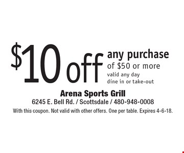 $10off any purchase of $50 or more. Valid any day dine in or take-out. With this coupon. Not valid with other offers. One per table. Expires 4-6-18.