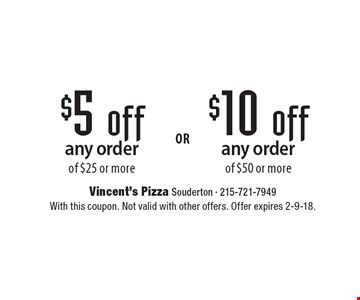 $10 off any order of $50 or more OR . $5 off any order of $25 or more. With this coupon. Not valid with other offers. Offer expires 2-9-18.