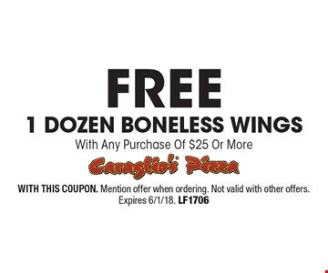 Free 1 Dozen Boneless Wings With Any Purchase Of $25 Or More. With This Coupon. Mention offer when ordering. Not valid with other offers. Expires 6/1/18. LF1706