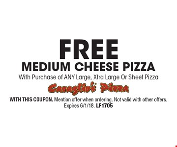 Free Medium Cheese Pizza With Purchase of Any Large, Xtra Large Or Sheet Pizza. With This Coupon. Mention offer when ordering. Not valid with other offers. Expires 6/1/18. LF1705