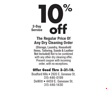 10% off The Regular Price Of Any Dry Cleaning Order (Storage, Laundry, Household Items, Tailoring, Suede & Leather Not Included).Not to be combined with any other dry cleaning offer. Present coupon with incoming order, with no exceptions. Offer Good Thru 3-31-18.