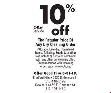 10% off The Regular Price Of Any Dry Cleaning Order (Storage, Laundry, Household Items, Tailoring, Suede & Leather Not Included). Not to be combined with any other dry cleaning offer. Present coupon with incoming order, with no exceptions. Offer Good Thru 3-31-18.