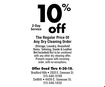 10% off The Regular Price Of Any Dry Cleaning Order (Storage, Laundry, Household Items, Tailoring, Suede & Leather Not Included). Not to be combined with any other dry cleaning offer. Present coupon with incoming order, with no exceptions. Offer Good Thru 4-30-18.