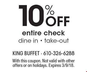 10% Off entire check dine in - take-out. With this coupon. Not valid with other offers or on holidays. Expires 3/9/18.