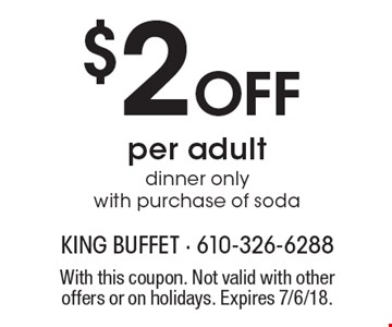 $2Offper adultdinner onlywith purchase of soda. With this coupon. Not valid with other offers or on holidays. Expires 7/6/18.