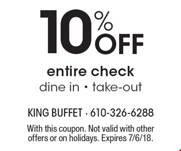 10% Off entire check dine in - take-out. With this coupon. Not valid with other offers or on holidays. Expires 7/6/18.