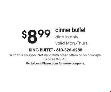 $8.99 dinner buffet dine in only valid Mon.-Thurs. With this coupon. Not valid with other offers or on holidays. Expires 3-9-18. Go to LocalFlavor.com for more coupons.