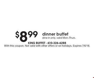 $8.99 dinner buffet dine in only, valid Mon.-Thurs. With this coupon. Not valid with other offers or on holidays. Expires 7/6/18.