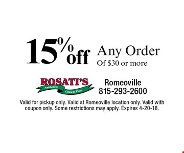 15% off Any Order Of $30 or more. Valid for pickup only. Valid at Romeoville location only. Valid with coupon only. Some restrictions may apply. Expires 4-20-18.