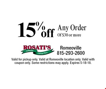 15% off Any Order Of $30 or more. Valid for pickup only. Valid at Romeoville location only. Valid with coupon only. Some restrictions may apply. Expires 5-18-18.