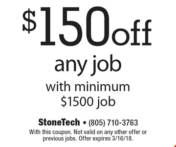 $150 off any job with minimum $1500 job. With this coupon. Not valid on any other offer or previous jobs. Offer expires 3/16/18.