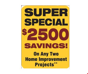 $2,500 Savings on any 2 Home Improvement Projects