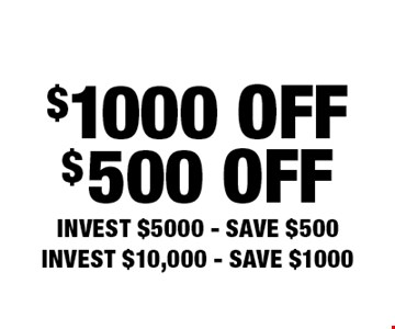 INVEST $5000 - SAVE $500, INVEST $10,000 - SAVE $1000.