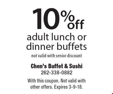 10% off adult lunch or dinner buffets not valid with senior discount. With this coupon. Not valid with other offers. Expires 3-9-18.