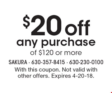 $20 off any purchaseof $120 or more. With this coupon. Not valid with other offers. Expires 4-20-18.