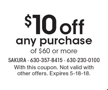 $10 off any purchase of $60 or more. With this coupon. Not valid with other offers. Expires 5-18-18.