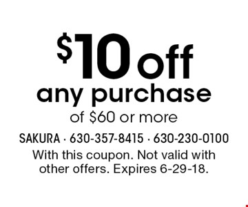 $10 off any purchase of $60 or more. With this coupon. Not valid with other offers. Expires 6-29-18.