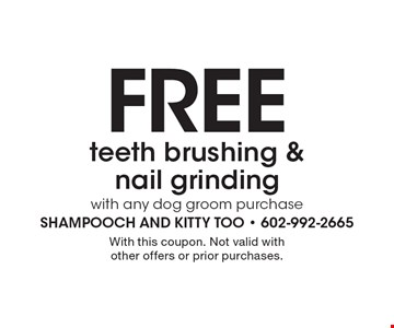 Free teeth brushing & nail grinding with any dog groom purchase. With this coupon. Not valid with other offers or prior purchases.