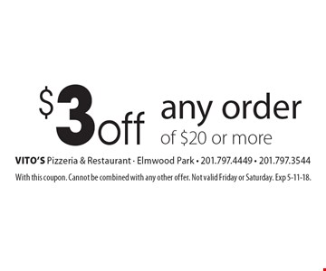 $3 off any order of $20 or more. With this coupon. Cannot be combined with any other offer. Not valid Friday or Saturday. Exp 5-11-18.