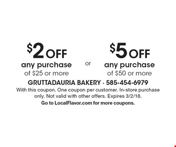 $2 OFF any purchase of $25 or more OR $5 OFF any purchase of $50 or more. With this coupon. One coupon per customer. In-store purchase only. Not valid with other offers. Expires 3/2/18. Go to LocalFlavor.com for more coupons.
