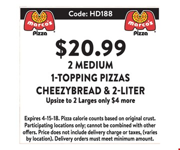 $20.99 2 Medium 1-Topping Pizzas Cheezybread & 2-Liter